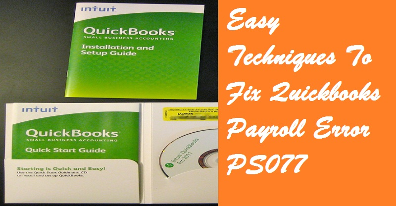 Easy Techniques To Fix Quickbooks Payroll Error PS077