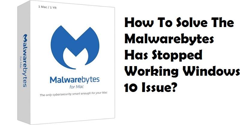 Malwarebytes Has Stopped Working Windows 10