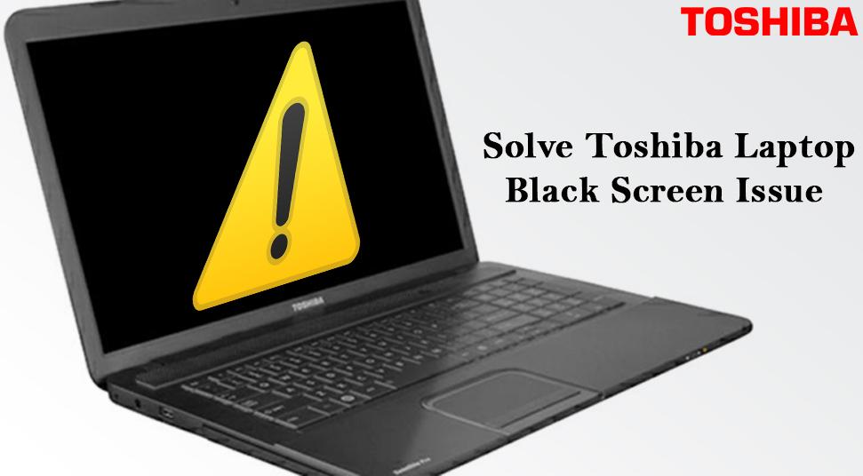 Solve Toshiba Laptop Black Screen Issue